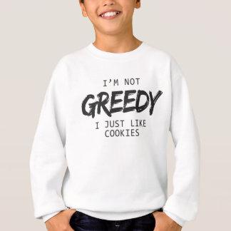 I'm Not Greedy I Just Like Cookies Print Sweatshirt