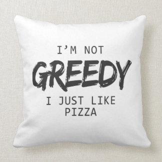 I'm Not Greedy I Just Like Pizza Print Cushion