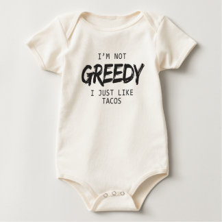 I'm Not Greedy I Just Like Tacos Baby Bodysuit