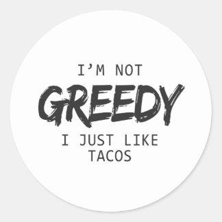 I'm Not Greedy I Just Like Tacos Classic Round Sticker
