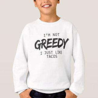I'm Not Greedy I Just Like Tacos Sweatshirt