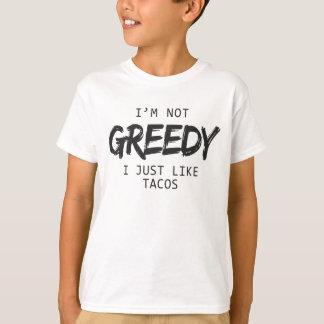 I'm Not Greedy I Just Like Tacos T-Shirt