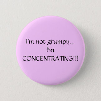 I'm not grumpy...I'm CONCENTRATING!!! 6 Cm Round Badge