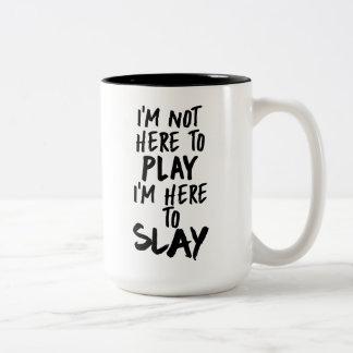 I'm Not Here to Play I'm Here to Slay Coffee Mug