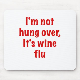 Im Not Hung Over Its Wine Flu Mouse Mat