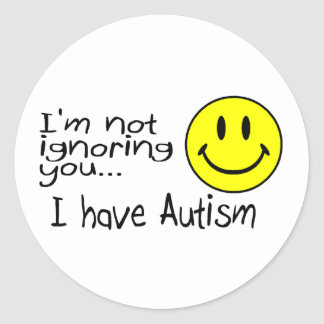 Im Not Ignoring You I Have Autism Round Sticker