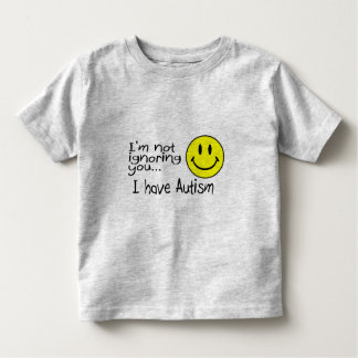 Im Not Ignoring You I Have Autism Toddler T-Shirt