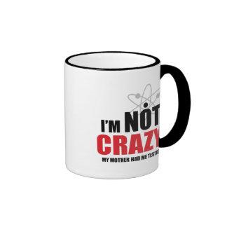 I'm Not Insane, My Mother Had Me Tested! (2-sided) Ringer Mug
