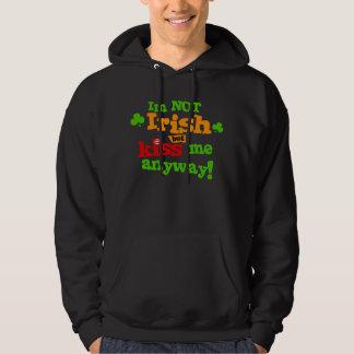 Im Not Irish But Kiss Me Anyway Hoody