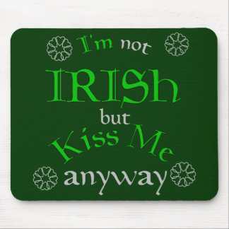 I'm not Irish but Kiss Me Anyway Mouse Mat
