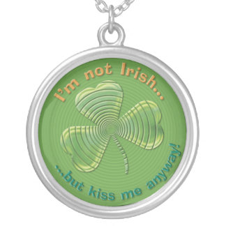 I'm Not Irish - But Kiss Me Anyway - Necklace