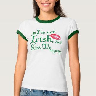Im not Irish, but Kiss Me Anyway T-Shirt