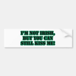 I'm Not Irish, But You Can Kiss me Bumper Sticker