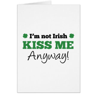 I'm Not Irish Kiss Me Anyway Greeting Card