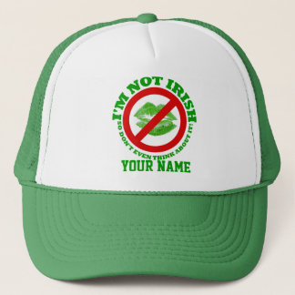 I'm not Irish, St Patrick's day Trucker Hat