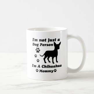 I'm Not Just a Dog Person; I'm A Chihuahua mommy Coffee Mug