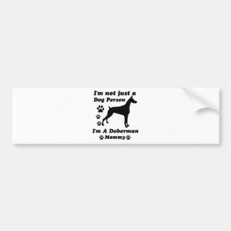 I'm Not Just a Dog Person; I'm A Doberman mommy Bumper Sticker