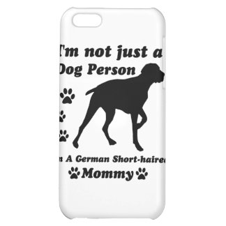 I'm Not Just a Dog Person; I'm A German short hair iPhone 5C Cases