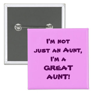 I'm Not Just An Aunt, I'm A GREAT AUNT 15 Cm Square Badge