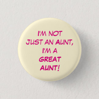 I'm Not Just An Aunt, I'm A GREAT AUNT 3 Cm Round Badge