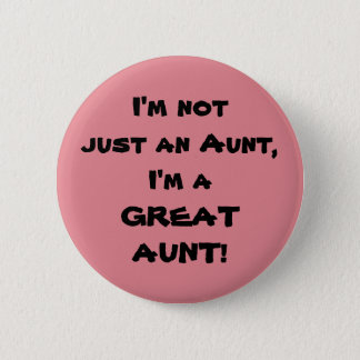 I'm Not Just An Aunt, I'm A GREAT AUNT 6 Cm Round Badge