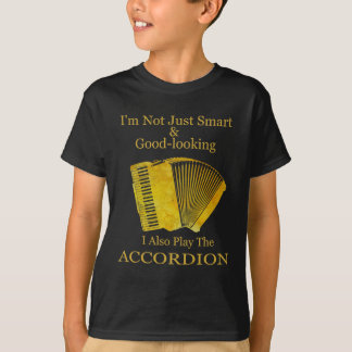 I'm Not Just Smart and Good-Looking Accordion Tee Shirts