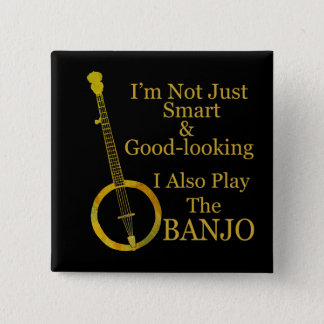 I'm Not Just Smart and Goodlooking Banjo 15 Cm Square Badge