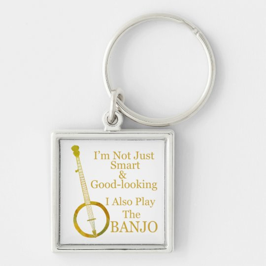 I'm Not Just Smart and Goodlooking Banjo Key Ring