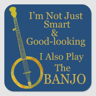 I'm Not Just Smart and Goodlooking Banjo Square Sticker