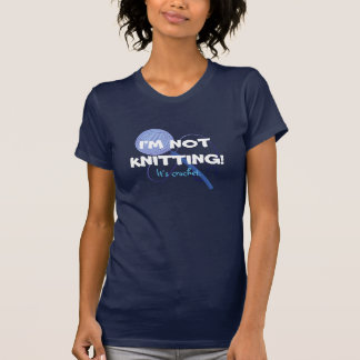 I'm Not Knitting! It's crochet. T-Shirt