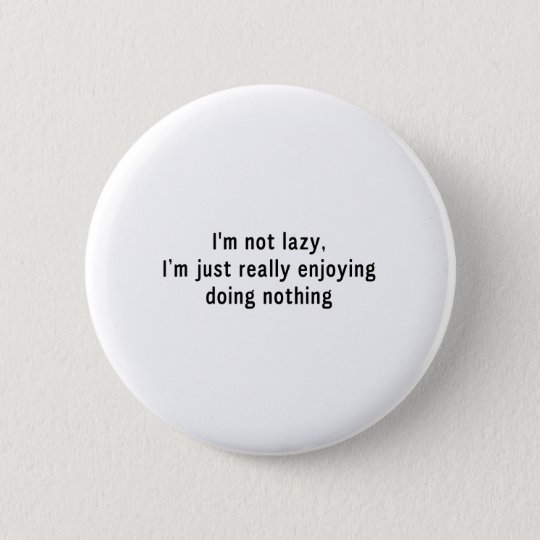 I'm Not Lazy 6 Cm Round Badge