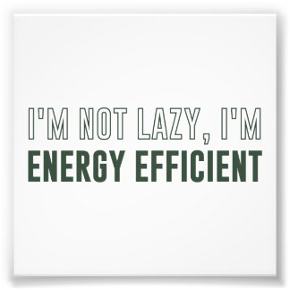 I'm Not Lazy I'm Energy Efficient Photo Print