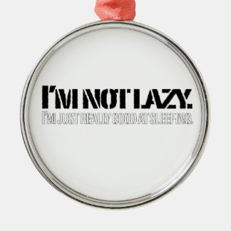 I'm not lazy, I'm just really good at sleeping. Silver-Colored Round Decoration