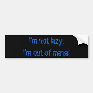 I'm not lazy, I'm out of mana! Bumper Sticker