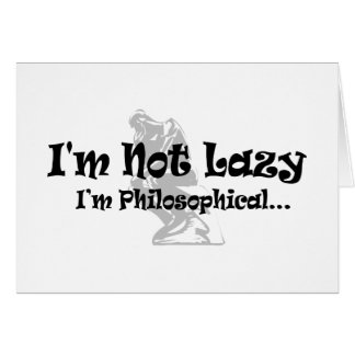 I'm Not Lazy - I'm Philosophical Cards