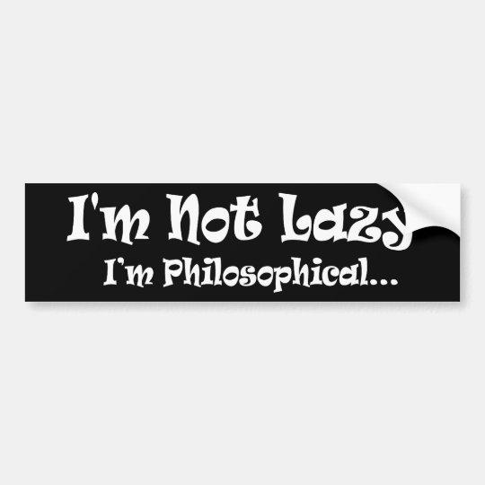I'm Not Lazy I'm Philosophical - Funny Philosopher Bumper Sticker