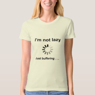 I'm Not Lazy - Just Buffering T-Shirt
