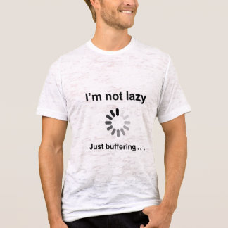 I'm Not Lazy (Loading Spinner) Just Buffering T-Shirt