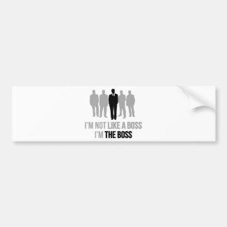 I'm Not Like A Boss. I'm The Boss. Bumper Sticker