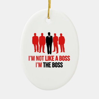 I'm Not Like A Boss. I'm The Boss. Christmas Ornament