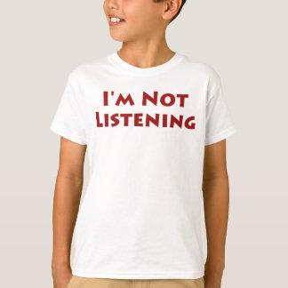 I'm Not Listening T-Shirt