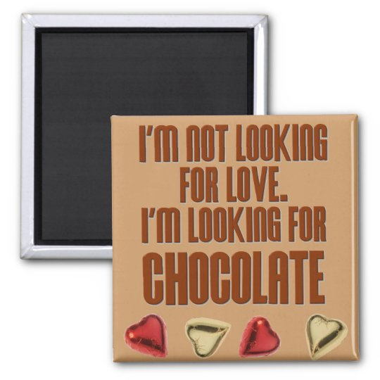 I'm not looking for love.  I'm looking for chocola Magnet