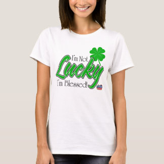 I'm Not Lucky, I'm Blessed! Irish T-Shirt
