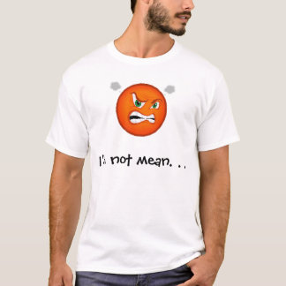 I'm not mean. . . T-Shirt