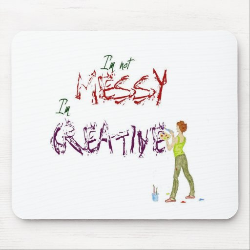 I'm not messy, I'm Creative Mouse Pads