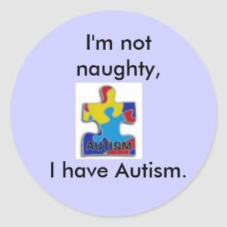 I'm not naughty,I have Autism. sticker