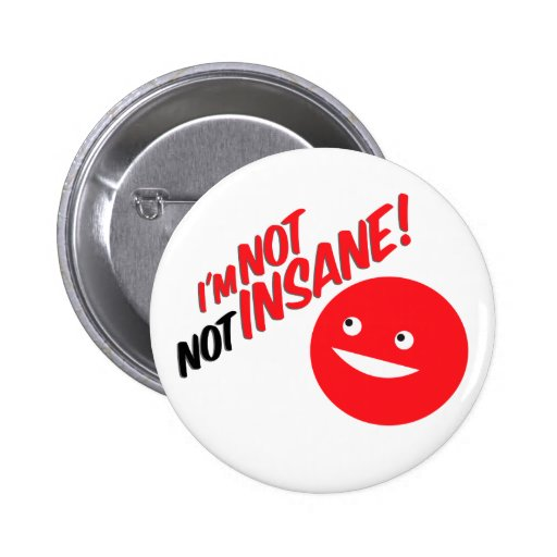 I'm Not Not Insane! Button