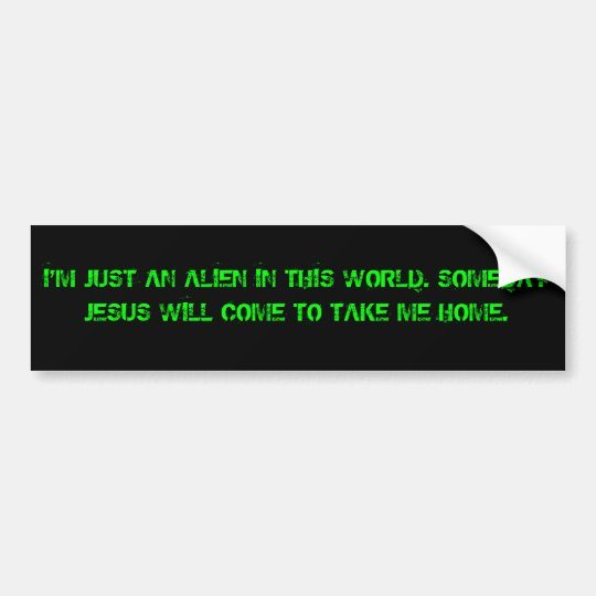 I'm not of this world bumper sticker