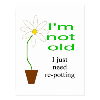 I'm not old, I just need re-potting Postcard