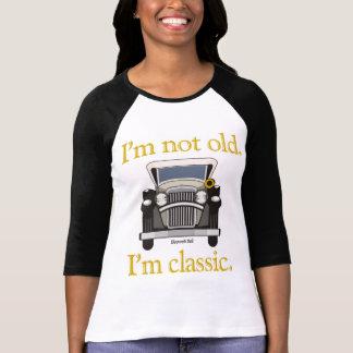 I'm Not Old. I'm Classic. Shirts